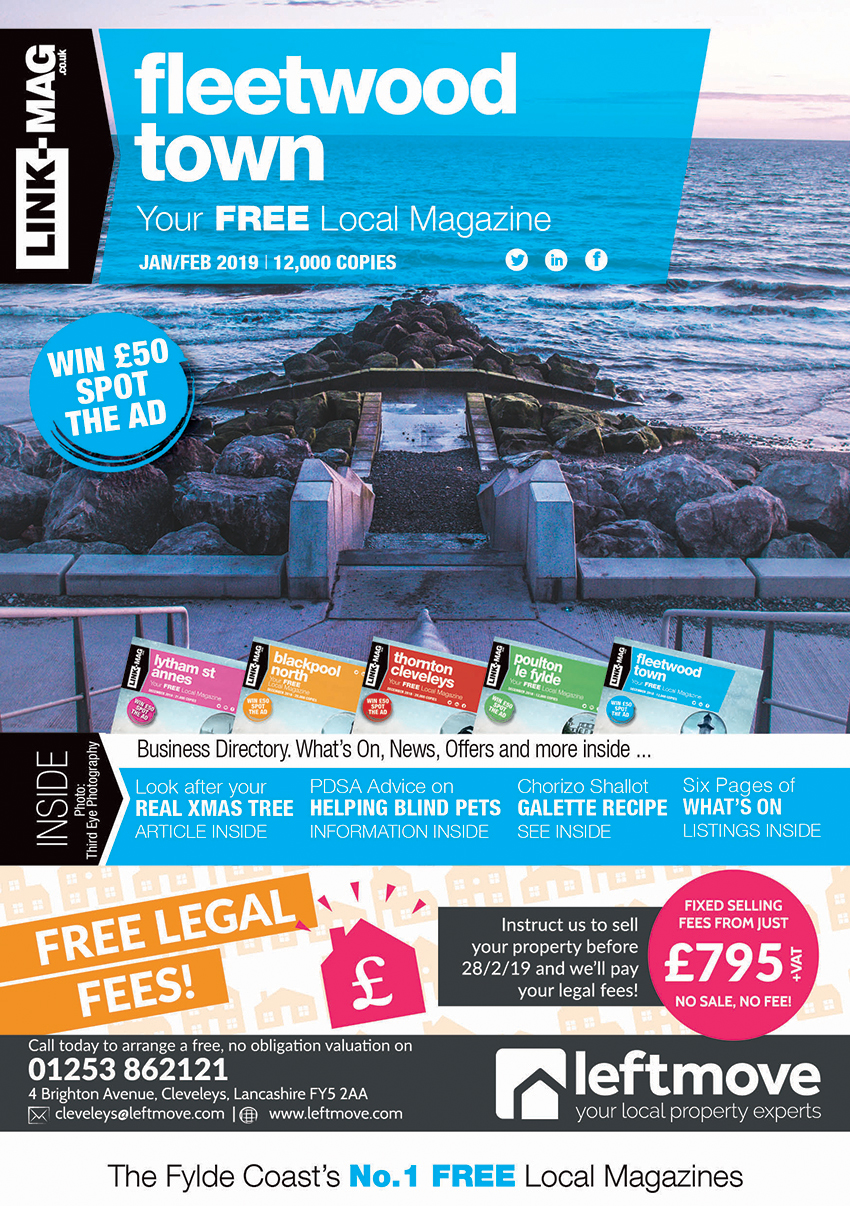 The January/February 2019 edition of LINK-MAG Fleetwood. The leading FREE monthly advertising media across the Fylde Coast, covering over 85,000 homes each month across five magazines covering FY7 Fleetwood, FY8 Lytham St Annes & Fylde, FY5 Thornton Cleveleys, FY6 Poulton Le Fylde and FY2/3 Blackpool North