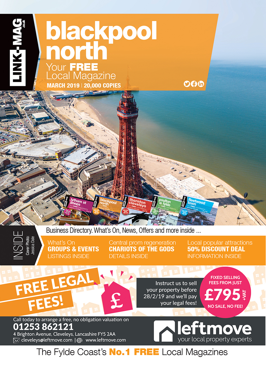 The March 2019 edition of LINK-MAG Blackpool North. The leading FREE monthly advertising media across the Fylde Coast, covering over 85,000 homes each month across five magazines covering FY7 Fleetwood, FY8 Lytham St Annes & Fylde, FY5 Thornton Cleveleys, FY6 Poulton Le Fylde and FY2/3 Blackpool North