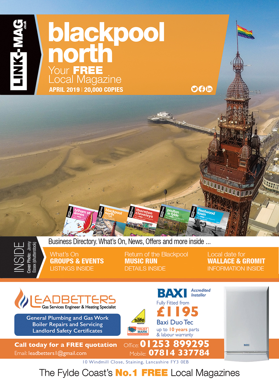 The April 2019 edition of LINK-MAG Blackpool North. The leading FREE monthly advertising media across the Fylde Coast, covering over 85,000 homes each month across five magazines covering FY7 Fleetwood, FY8 Lytham St Annes & Fylde, FY5 Thornton Cleveleys, FY6 Poulton Le Fylde and FY2/3 Blackpool North